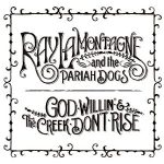 ray_lamontagne_and_the_pariah_dogs_god_willin_and_the_creek_dont_rise